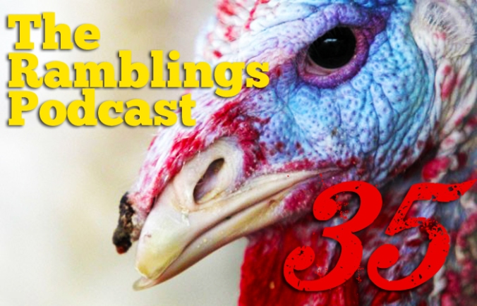 The Ramblings Podcast: Episode 35 - Let's Massacre a Bunch of Turkeys and Fall Asleep to Football!