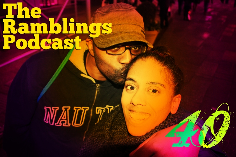 The Ramblings Podcast: Episode 40 - Sex, Relationships, and 30-Year-Old Virgins